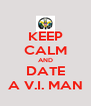 KEEP CALM AND DATE A V.I. MAN - Personalised Poster A4 size