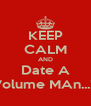 KEEP CALM AND Date A Volume MAn...!! - Personalised Poster A4 size