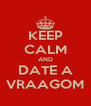 KEEP CALM AND DATE A VRAAGOM - Personalised Poster A4 size