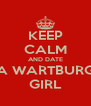 KEEP CALM AND DATE A WARTBURG GIRL - Personalised Poster A4 size