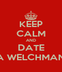 KEEP CALM AND DATE A WELCHMAN - Personalised Poster A4 size