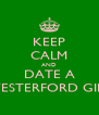 KEEP CALM AND DATE A WESTERFORD GIRL - Personalised Poster A4 size