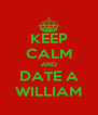 KEEP CALM AND DATE A WILLIAM - Personalised Poster A4 size