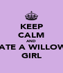 KEEP CALM AND DATE A WILLOWS GIRL - Personalised Poster A4 size