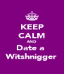 KEEP CALM AND Date a  Witshnigger - Personalised Poster A4 size