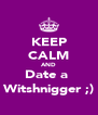 KEEP CALM AND Date a  Witshnigger ;) - Personalised Poster A4 size