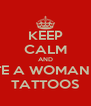 KEEP CALM AND DATE A WOMAN WIT TATTOOS - Personalised Poster A4 size