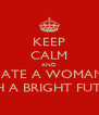 KEEP CALM AND DATE A WOMAN  WITH A BRIGHT FUTURE  - Personalised Poster A4 size