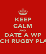 KEEP CALM AND DATE A WP TOUCH RUGBY PLAYER - Personalised Poster A4 size