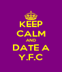 KEEP CALM AND DATE A Y.F.C - Personalised Poster A4 size