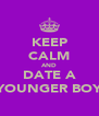 KEEP CALM AND DATE A YOUNGER BOY - Personalised Poster A4 size