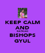 KEEP CALM AND DATE AH BISHOPS GYUL - Personalised Poster A4 size