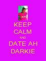 KEEP CALM AND DATE AH DARKIE - Personalised Poster A4 size
