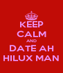 KEEP CALM AND DATE AH HILUX MAN - Personalised Poster A4 size