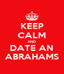 KEEP CALM AND DATE AN ABRAHAMS - Personalised Poster A4 size