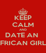 KEEP CALM AND DATE AN  AFRICAN GIRL ;) - Personalised Poster A4 size