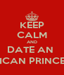 KEEP CALM AND DATE AN  AFRICAN PRINCESS ;) - Personalised Poster A4 size