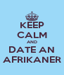 KEEP CALM AND DATE AN AFRIKANER - Personalised Poster A4 size