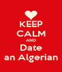 KEEP CALM AND Date an Algerian - Personalised Poster A4 size