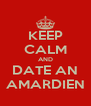 KEEP CALM AND DATE AN AMARDIEN - Personalised Poster A4 size