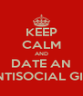 KEEP CALM AND DATE AN ANTISOCIAL GIRL - Personalised Poster A4 size