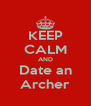 KEEP CALM AND Date an Archer - Personalised Poster A4 size
