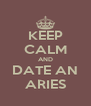 KEEP CALM AND DATE AN ARIES - Personalised Poster A4 size