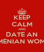 KEEP CALM AND DATE AN ARMENIAN WOMAN - Personalised Poster A4 size