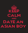 KEEP CALM AND DATE AN  ASIAN BOY  - Personalised Poster A4 size