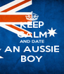 KEEP CALM AND DATE AN AUSSIE BOY - Personalised Poster A4 size