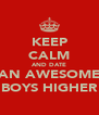 KEEP CALM AND DATE AN AWESOME BOYS HIGHER - Personalised Poster A4 size