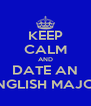 KEEP CALM AND DATE AN ENGLISH MAJOR - Personalised Poster A4 size