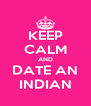 KEEP CALM AND DATE AN INDIAN - Personalised Poster A4 size