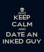 KEEP CALM AND DATE AN INKED GUY - Personalised Poster A4 size