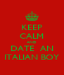 KEEP CALM AND DATE  AN ITALIAN BOY - Personalised Poster A4 size