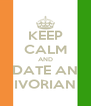 KEEP CALM AND DATE AN IVORIAN - Personalised Poster A4 size