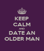 KEEP CALM AND DATE AN OLDER MAN - Personalised Poster A4 size