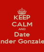 KEEP CALM AND Date Ander Gonzalez - Personalised Poster A4 size