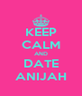 KEEP CALM AND DATE ANIJAH - Personalised Poster A4 size