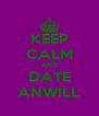 KEEP CALM AND DATE ANWILL - Personalised Poster A4 size