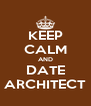 KEEP CALM AND DATE ARCHITECT - Personalised Poster A4 size