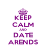 KEEP CALM AND DATE ARENDS - Personalised Poster A4 size