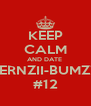 KEEP CALM AND DATE  BERNZII-BUMZZ #12 - Personalised Poster A4 size