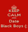 KEEP CALM AND Date Black Boys (; - Personalised Poster A4 size