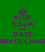 KEEP CALM AND DATE BRYCE LAND - Personalised Poster A4 size