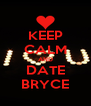 KEEP CALM AND DATE BRYCE - Personalised Poster A4 size