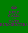 KEEP CALM AND DATE BURMEISTERS - Personalised Poster A4 size