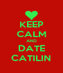 KEEP CALM AND DATE CATILIN - Personalised Poster A4 size