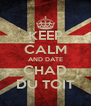 KEEP CALM AND DATE CHAD DU TOIT - Personalised Poster A4 size