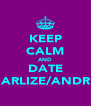 KEEP CALM AND DATE CHARLIZE/ANDREA - Personalised Poster A4 size